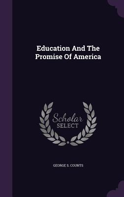 Education and the Promise of America - Counts, George S