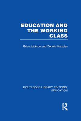 Education and the Working Class - Jackson, Brian, and Marsden, Dennis