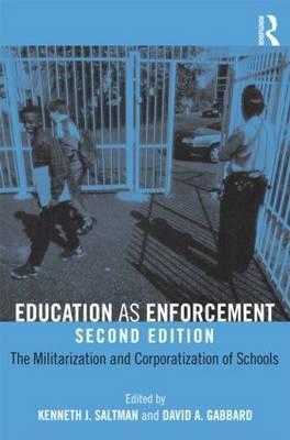 Education as Enforcement: The Militarization and Corporatization of Schools - Saltman, Kenneth J (Editor), and Gabbard, David A (Editor)