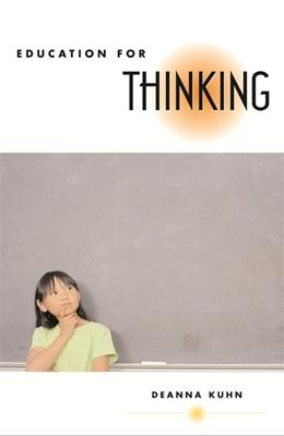 Education for Thinking - Kuhn, Deanna