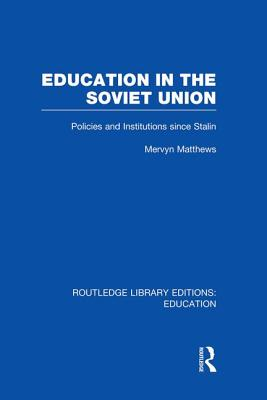 Education in the Soviet Union: Policies and Institutions Since Stalin - Matthews, Mervyn