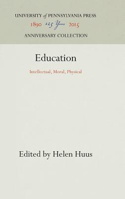 Education: Intellectual, Moral, Physical - Huus, Helen (Editor)