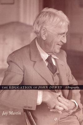 Education of John Dewey: A Biography - Martin, Jay, Professor