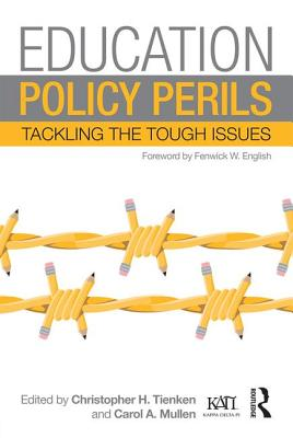 Education Policy Perils: Tackling the Tough Issues - Tienken, Christopher H. (Editor), and Mullen, Carol A. (Editor)