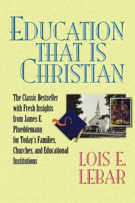 Education That Is Christian - Lebar, Lois E, and A01, and Plueddemann, James E (Foreword by)