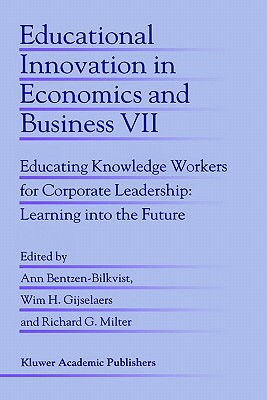 Educational Innovation in Economics and Business: Educating Knowledge Workers for Corporate Leadership: Learning Into the Future - Bentzen-Bilkvist, Ann (Editor)
