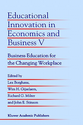 Educational Innovation in Economics and Business V: Business Education for the Changing Workplace - Borghans, Lex (Editor)