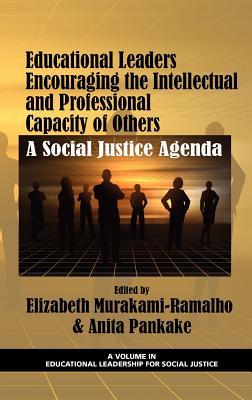 Educational Leaders Encouraging the Intellectual and Professional Capacity of Others: A Social Justice Agenda (Hc) - Murakami-Ramalho, Elizabeth, and Pankake, Anita