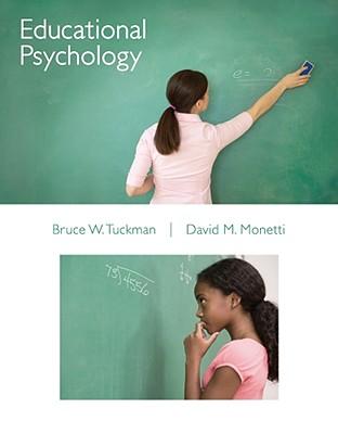 Educational Psychology - Tuckman, Bruce, PH.D., and Monetti, David