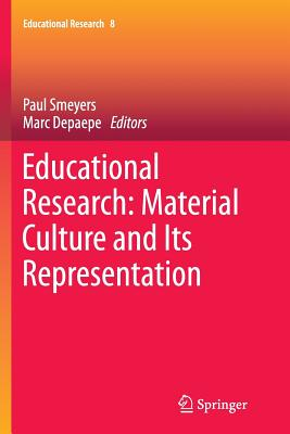 Educational Research: Material Culture and Its Representation - Smeyers, Paul (Editor), and Depaepe, Marc (Editor)