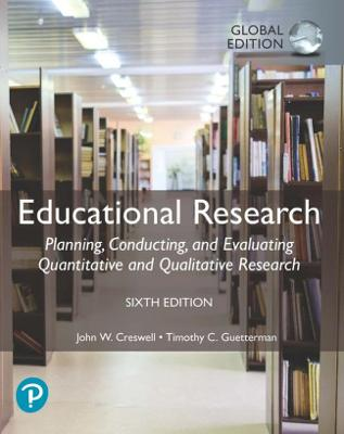 Educational Research: Planning, Conducting, and Evaluating Quantitative and Qualitative Research, Global Edition - Creswell, John