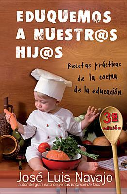 Eduquemos a Nuestros Hijos: Recetas Practicas de La Cocina de La Educacion - Navajo, Jose Luis