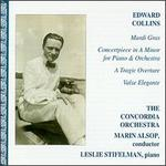 Edward Collins: Mardi Gras; Concertpiece in A minor, etc.