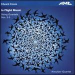 Edward Cowie: In Flight Music - String Quartets Nos. 3-5