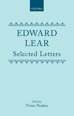 Edward Lear: Selected Letters - Lear, Edward, and Noakes, Vivien (Editor)