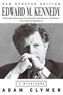 Edward M. Kennedy: A Biography - Clymer, Adam