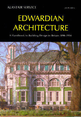 Edwardian Architecture: A Handbook to Building Design in Britain 1890-1914 - Service, Alastair