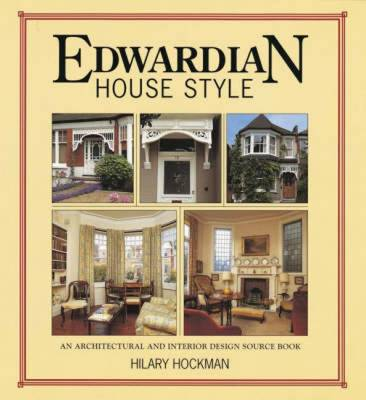 Edwardian House Style: An Architectural and Interior Design Source Book - Hockman, Hilary