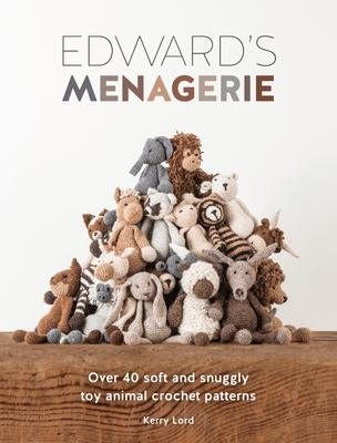 Edward's Menagerie: Over 40 Soft and Snuggly Toy Animal Crochet Patterns - Lord, Kerry