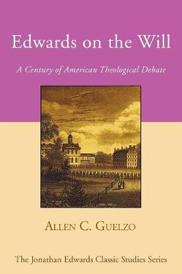 Edwards on the Will: A Century of American Theological Debate - Guelzo, Allen C