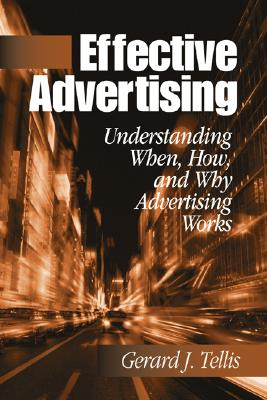 Effective Advertising: Understanding When, How, and Why Advertising Works - Tellis, Gerard J, Dr., PH.D.