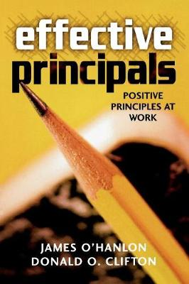 Effective Principals: Positive Principles at Work - O'Hanlon, James, and Clifton, Donald O, PH.D., PH D