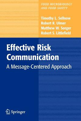 Effective Risk Communication: A Message-Centered Approach - Sellnow, Timothy L., and Ulmer, Robert R., and Seeger, Matthew W.