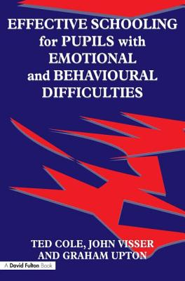 Effective Schooling for Pupils with Emotional and Behavioural Difficulties - Cole, Ted, Mr.