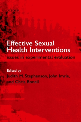 Effective Sexual Health Interventions: Issues in Experimental Evaluation - Stephenson, Judith (Editor), and Bonnell, Chtis (Editor), and Imrie, John (Editor)