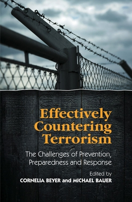 Effectively Countering Terrorism: The Challenges of Prevention, Preparedness and Response - Beyer, Cornelia (Editor), and Bauer, Michael (Editor)