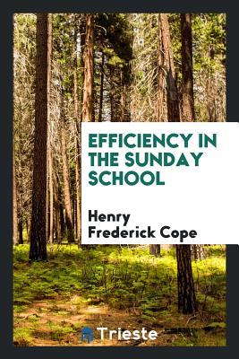 Efficiency in the Sunday School - Cope, Henry Frederick
