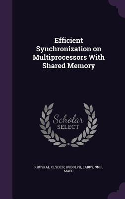 Efficient Synchronization on Multiprocessors with Shared Memory - Kruskal, Clyde P, and Rudolph, Larry, and Snir, Marc