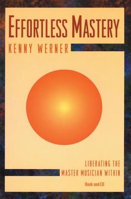 Effortless Mastery: Liberating the Master Musician Within, Book & Online Audio - Werner, Kenny
