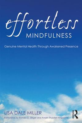 Effortless Mindfulness: Genuine Mental Health Through Awakened Presence - Miller, Lisa Dale