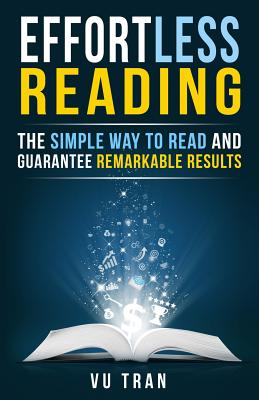 Effortless Reading: The Simple Way to Read and Guarantee Remarkable Results - Tran, Vu