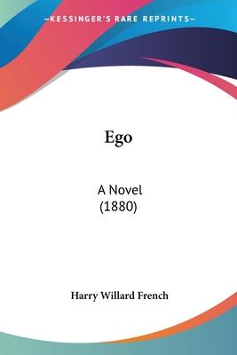 Ego: A Novel (1880) - French, Harry Willard