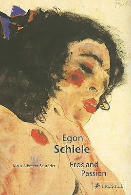 Egon Schiele: Eros and Passion - Schroder, Klaus Albrecht