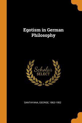 Egotism in German Philosophy - Santayana, George