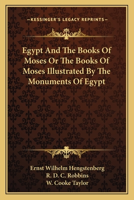 Egypt and the Books of Moses or the Books of Moses Illustrated by the Monuments of Egypt - Hengstenberg, Ernst Wilhelm, and Robbins, R D C (Translated by)