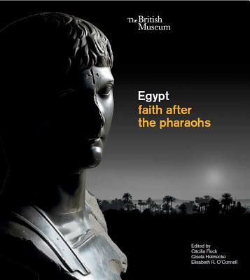 Egypt: Faith after the Pharaohs - O'Connell, Elizabeth