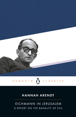 Eichmann in Jerusalem: A Report on the Banality of Evil - Arendt, Hannah, Professor, and Elon, Amos (Introduction by)