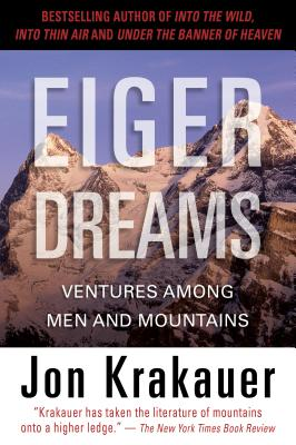 Eiger Dreams: Ventures Among Men and Mountains - Krakauer, Jon