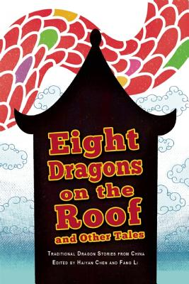 Eight Dragons on the Roof and Other Tales: Traditional Dragon Stories from China - Chen, Haiyan (Editor), and Li, Fang (Editor)