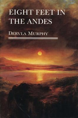 Eight Feet in the Andes - Murphy, Dervla