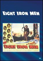 Eight Iron Men - Edward Dmytryk