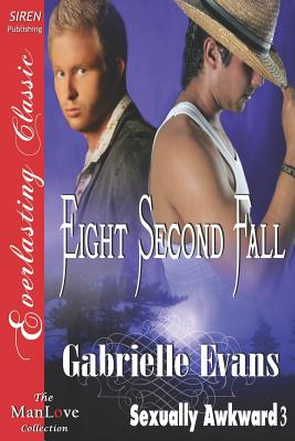 Eight Second Fall [Sexually Awkward 3] (Siren Publishing Everlasting Classic Manlove) - Evans, Gabrielle