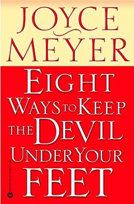 Eight Ways to Keep the Devil Under Your Feet - Meyer, Joyce
