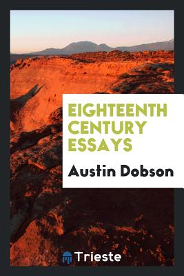 Eighteenth Century Essays - Dobson, Austin