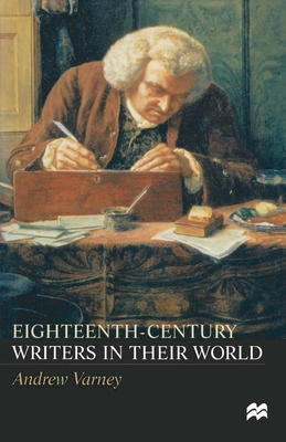Eighteenth-Century Writers in their World: A Mighty Maze - Varney, Andrew