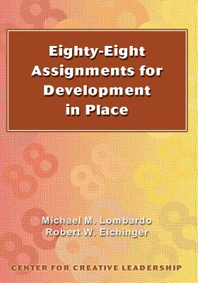 Eighty-eight Assignments for Development in Place - Lombardo, Michael M, and Eichinger, Robert W